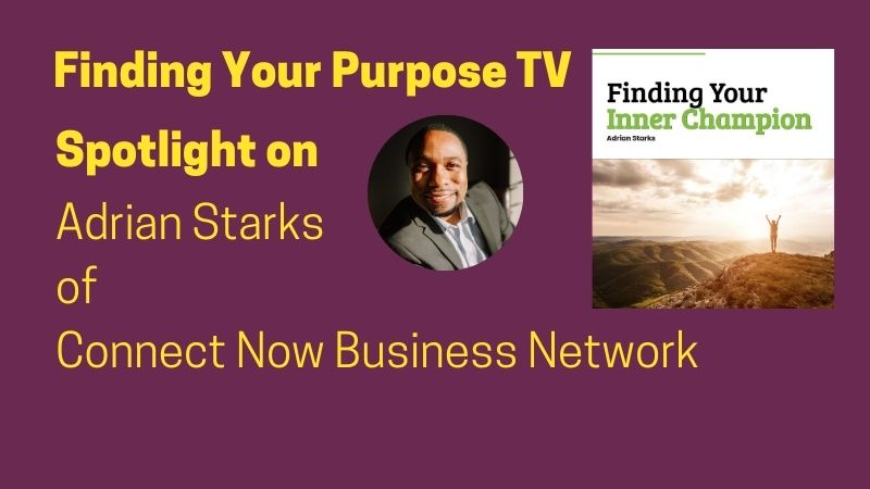 Spotlight of Adrian Starks of Connect Now Business Network